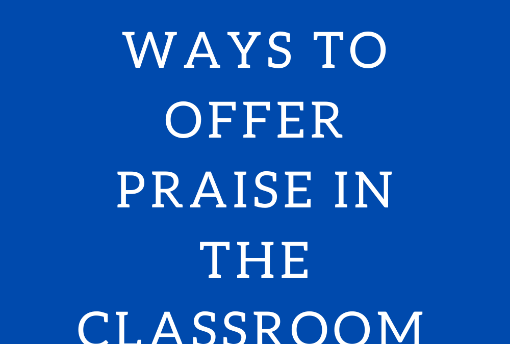 Effective Ways to Use Praise in the Classroom