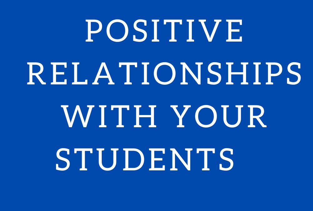 How To Build Positive Relationships With Your Students